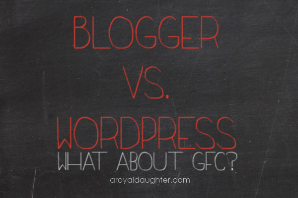 Blogger Vs Wordpress What about GFC