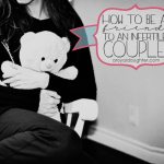 How to be a Friend to an Infertile Couple