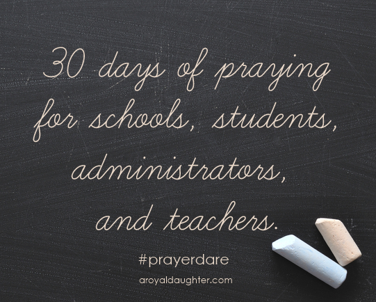 Praying for schools teachers administrators and students via A Royal Daughter