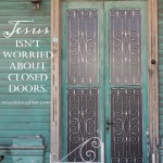 Jesus Isn't Worried About Closed Doors