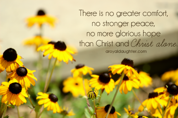 Comfort, Peace, and Hope from Christ Alone - via A Royal Daughter.